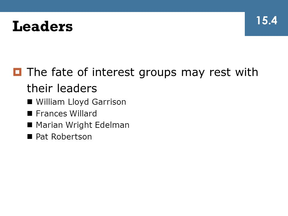 Leaders 15.4 The fate of interest groups may rest with their leaders
