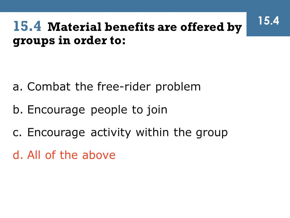 15.4 Material benefits are offered by groups in order to: