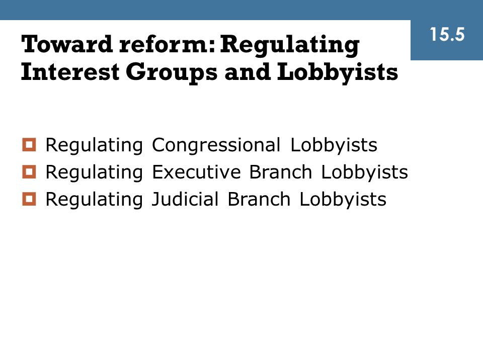 Toward reform: Regulating Interest Groups and Lobbyists