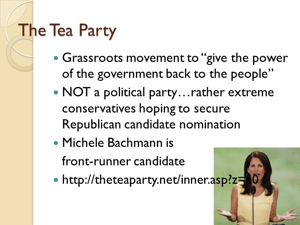 The Tea Party Grassroots movement to give the power of the government back to the people