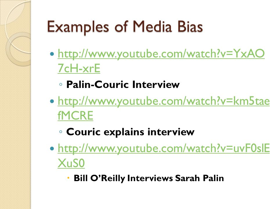 Examples of Media Bias http://www.youtube.com/watch v=YxAO 7cH-xrE