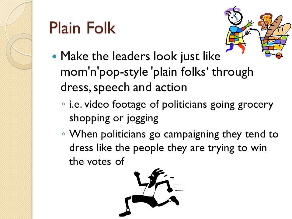 Plain Folk Make the leaders look just like mom n pop-style plain folks' through dress, speech and action.