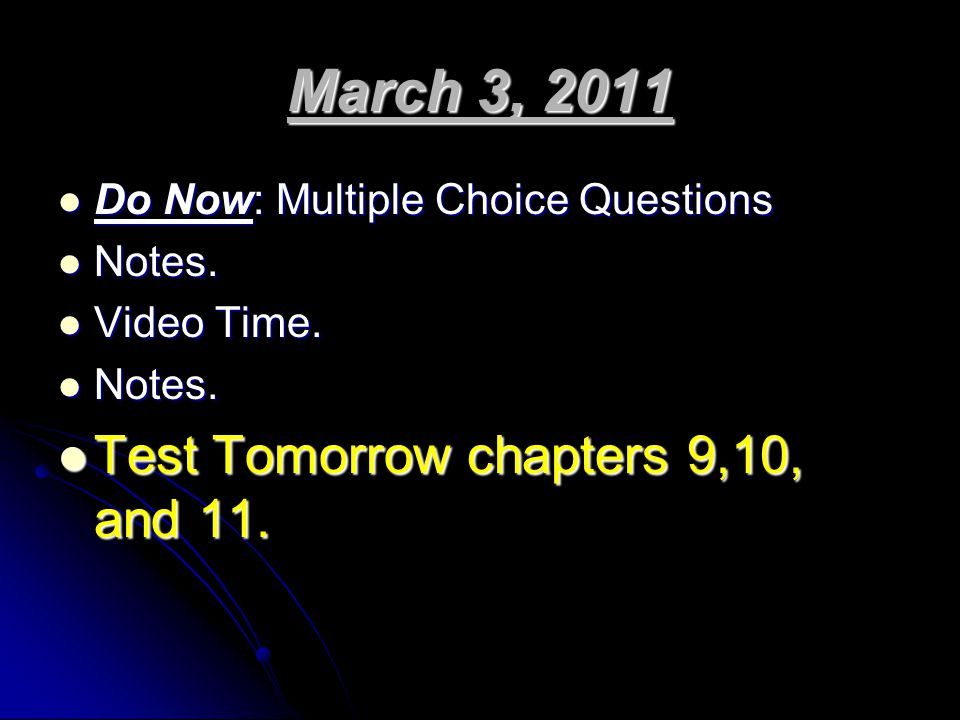 March 3, 2011 Test Tomorrow chapters 9,10, and 11.