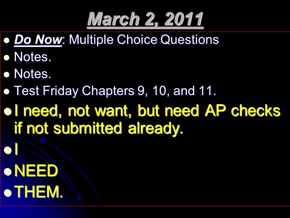 March 2, 2011 Do Now: Multiple Choice Questions. Notes. Test Friday Chapters 9, 10, and 11.