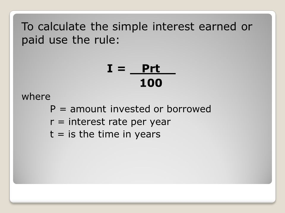 To calculate the simple interest earned or paid use the rule: