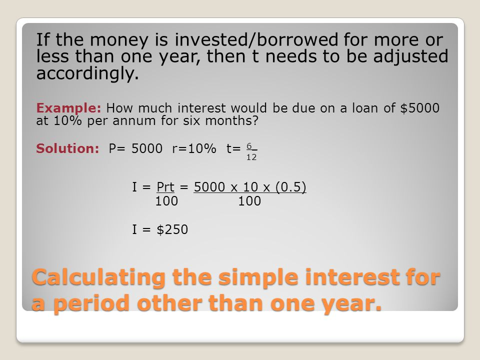 Calculating the simple interest for a period other than one year.