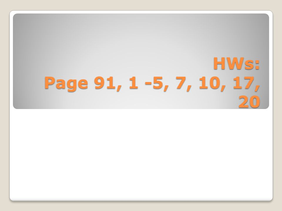 HWs: Page 91, 1 -5, 7, 10, 17, 20