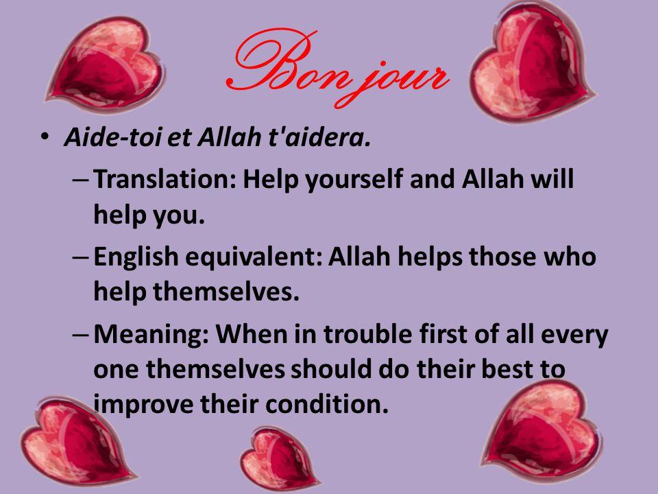 Bon jour Aide-toi et Allah t aidera.