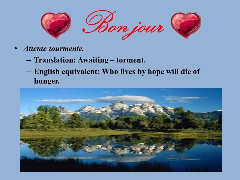 Bon jour Attente tourmente. Translation: Awaiting – torment.