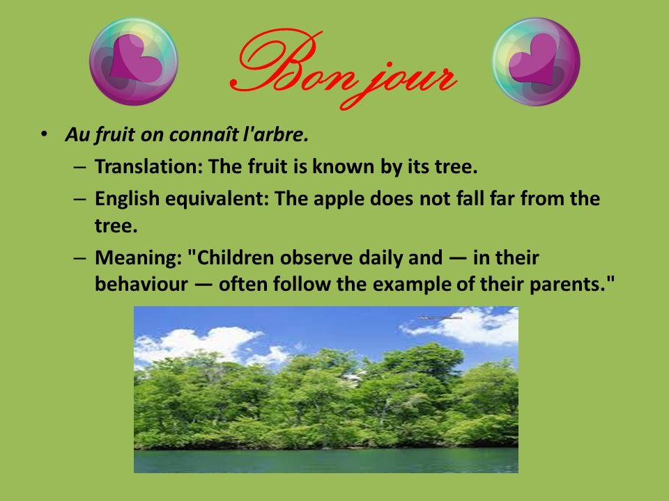 Bon jour Au fruit on connaît l arbre.