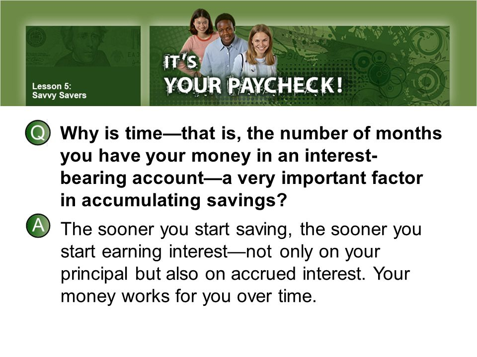 Why is time—that is, the number of months you have your money in an interest-bearing account—a very important factor in accumulating savings