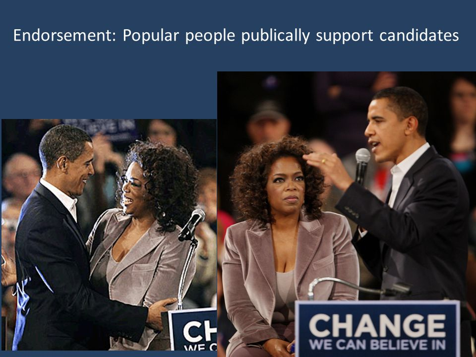 Endorsement: Popular people publically support candidates