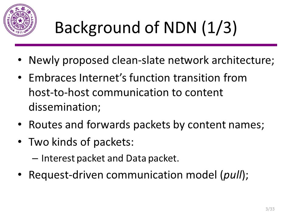 Background of NDN (1/3) Newly proposed clean-slate network architecture;