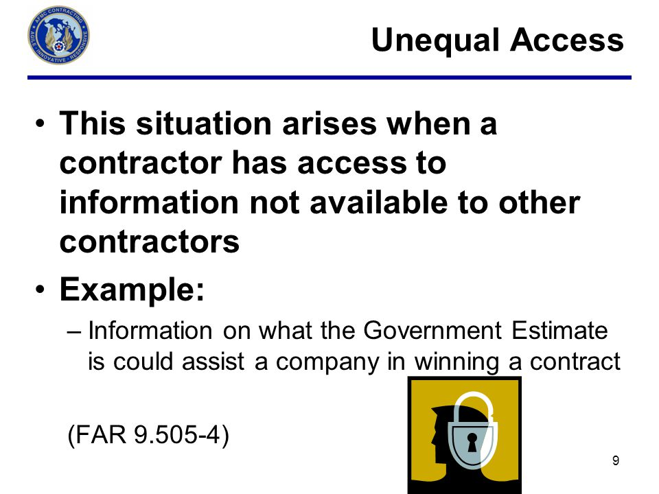 Unequal Access This situation arises when a contractor has access to information not available to other contractors.