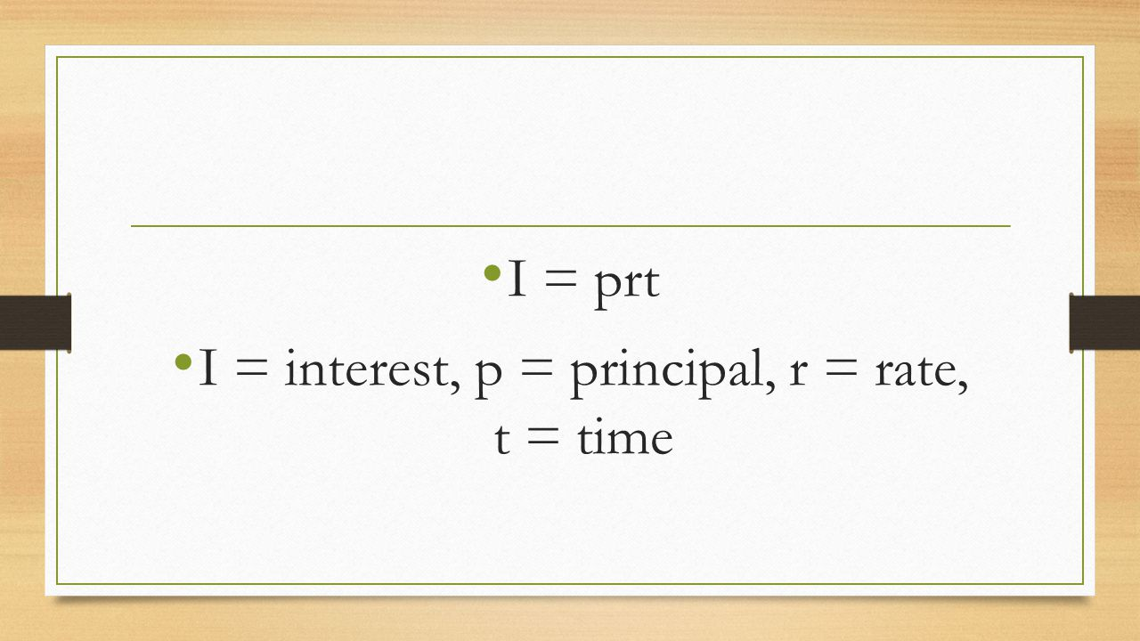 I = interest, p = principal, r = rate, t = time