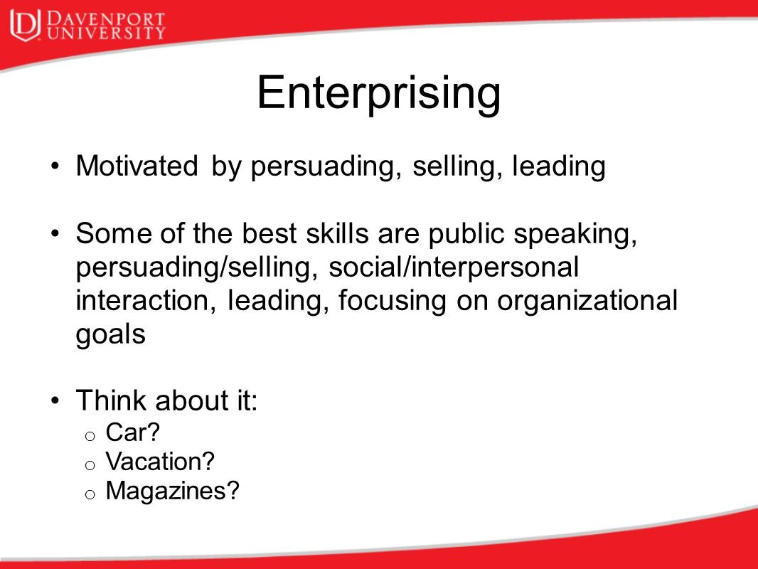 Enterprising Motivated by persuading, selling, leading