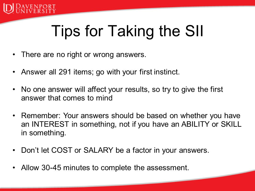 Tips for Taking the SII There are no right or wrong answers.