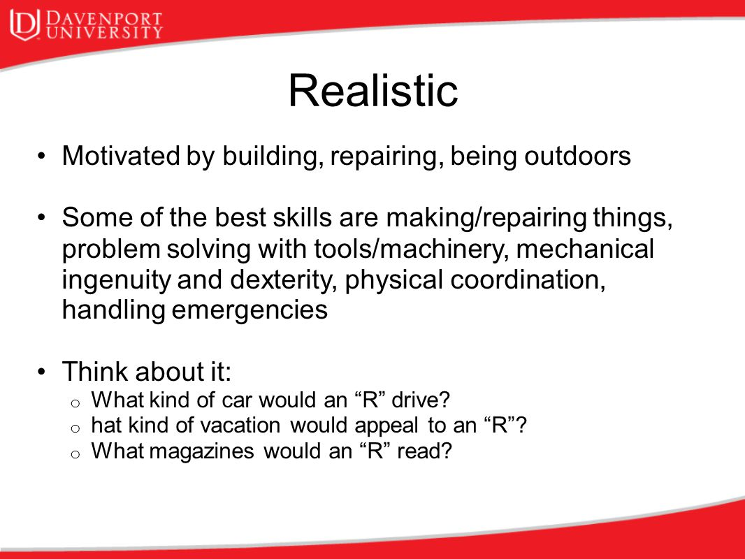 Realistic Motivated by building, repairing, being outdoors