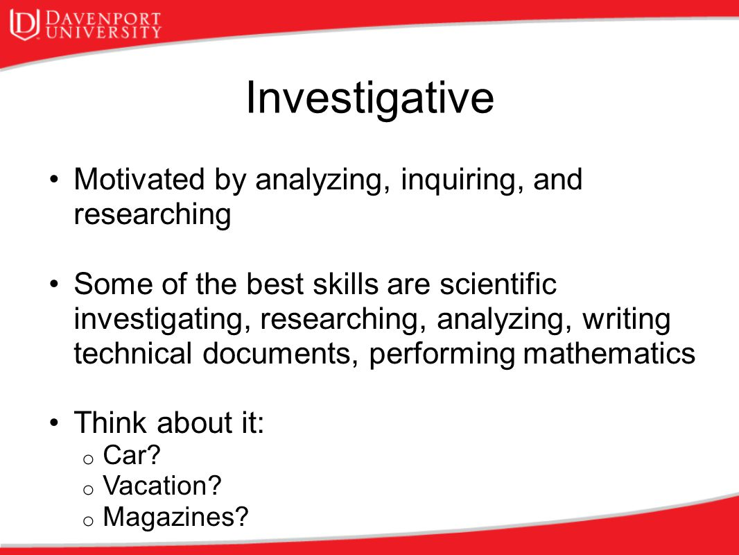 Investigative Motivated by analyzing, inquiring, and researching