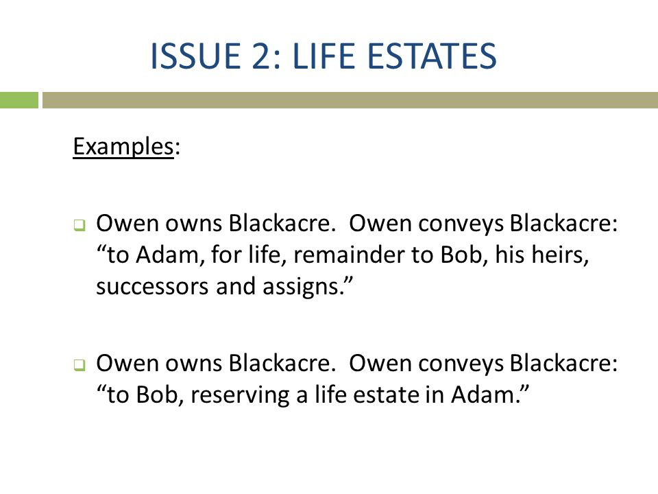 ISSUE 2: LIFE ESTATES Examples: