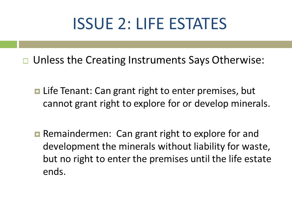 ISSUE 2: LIFE ESTATES Unless the Creating Instruments Says Otherwise: