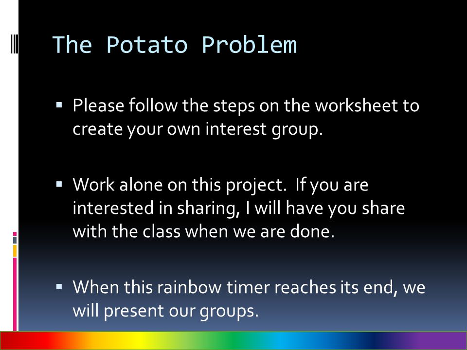 The Potato Problem Please follow the steps on the worksheet to create your own interest group.