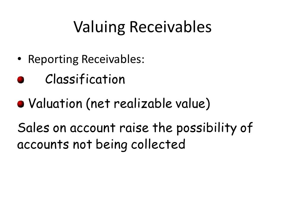 Valuing Receivables Reporting Receivables: Classification