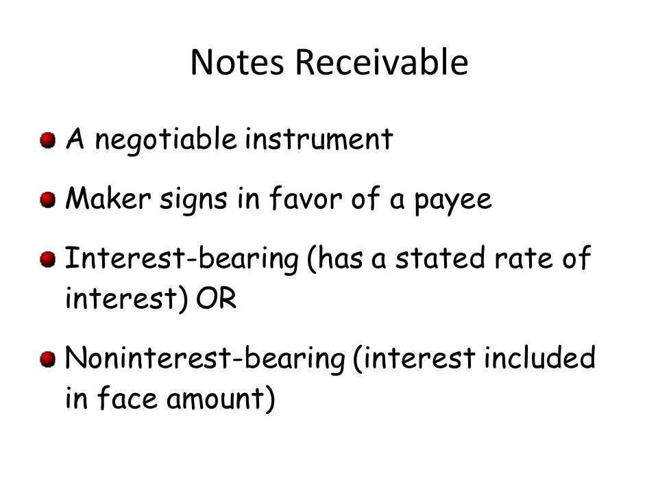 Notes Receivable A negotiable instrument