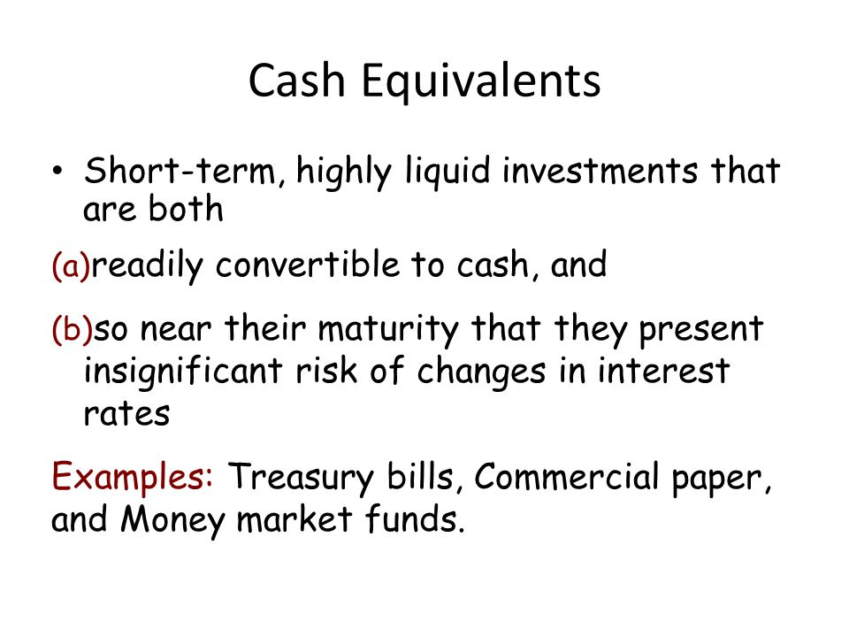 Cash Equivalents Short-term, highly liquid investments that are both