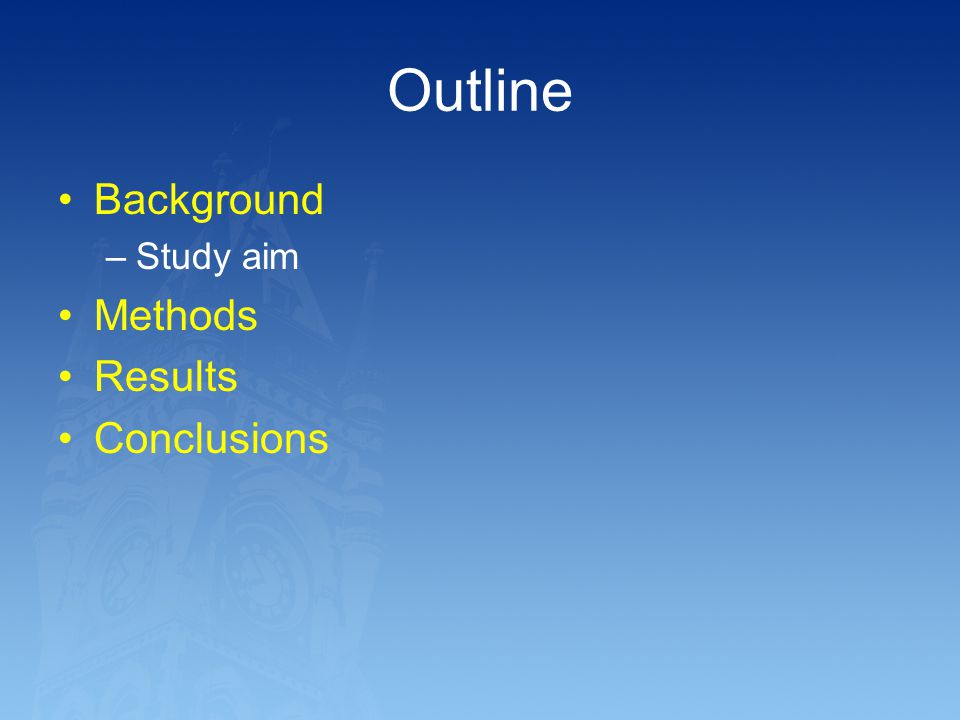 Outline Background Study aim Methods Results Conclusions