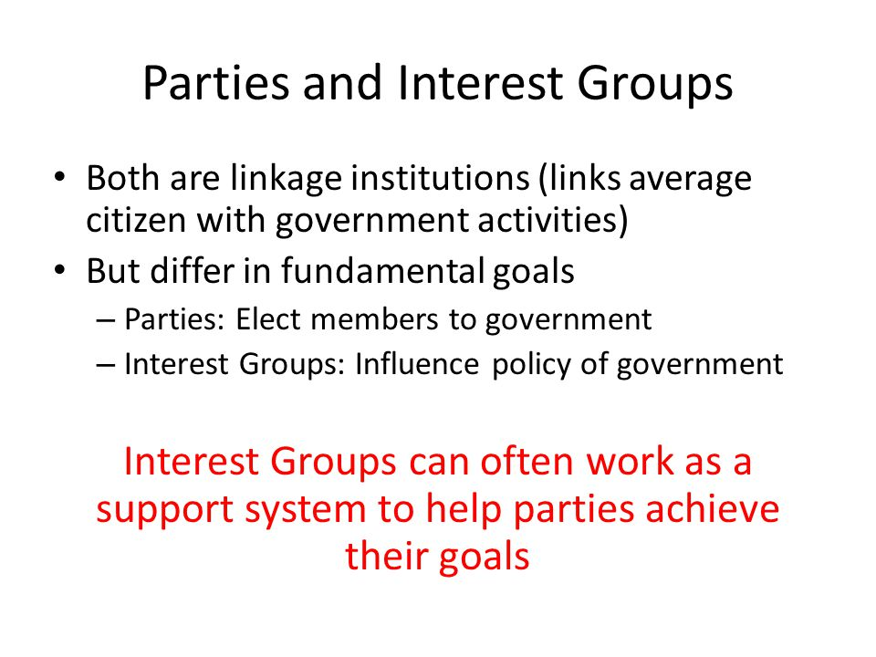 fundamental goal of interest groups and political parties A political party is a group of people the influence of interest groups  if factions in a two-party system are in fundamental disagreement on policy goals.