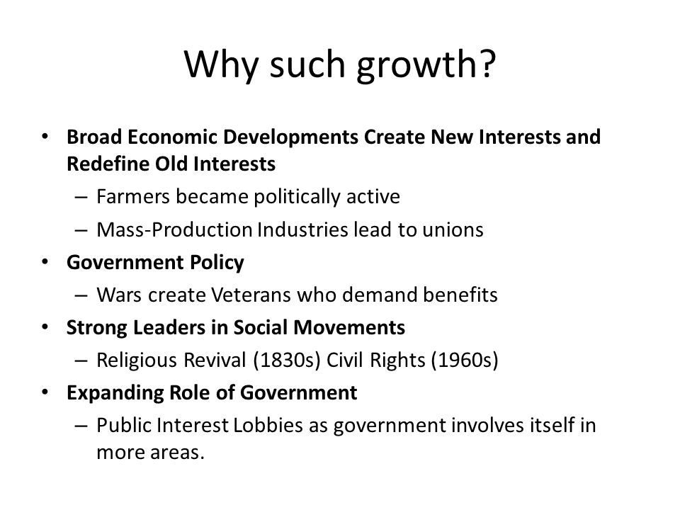 Why such growth Broad Economic Developments Create New Interests and Redefine Old Interests. Farmers became politically active.