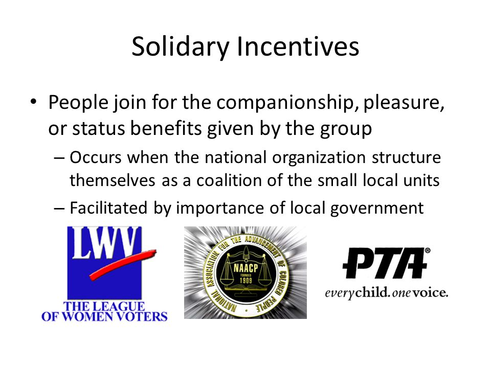 Solidary Incentives People join for the companionship, pleasure, or status benefits given by the group.
