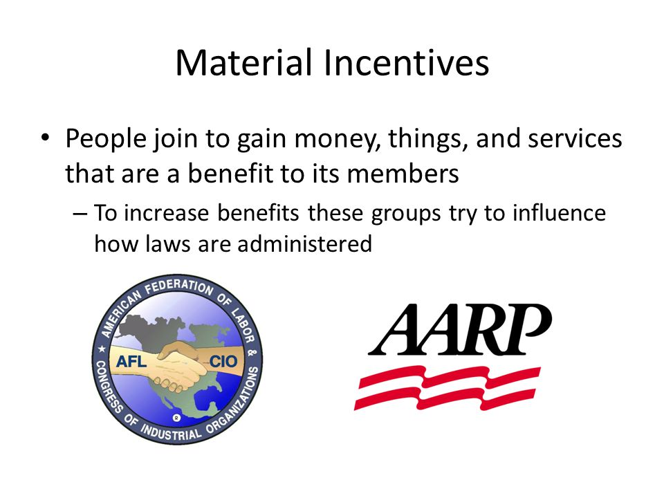 Material Incentives People join to gain money, things, and services that are a benefit to its members.