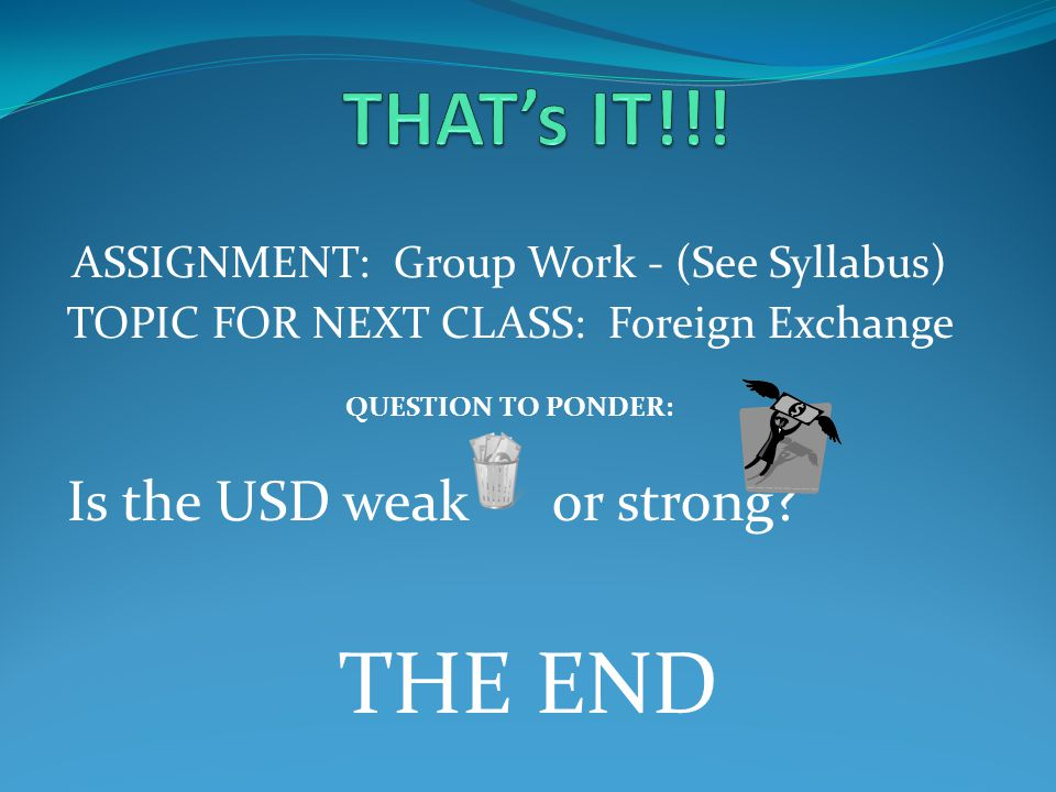 THE END THAT's IT!!! Is the USD weak or strong