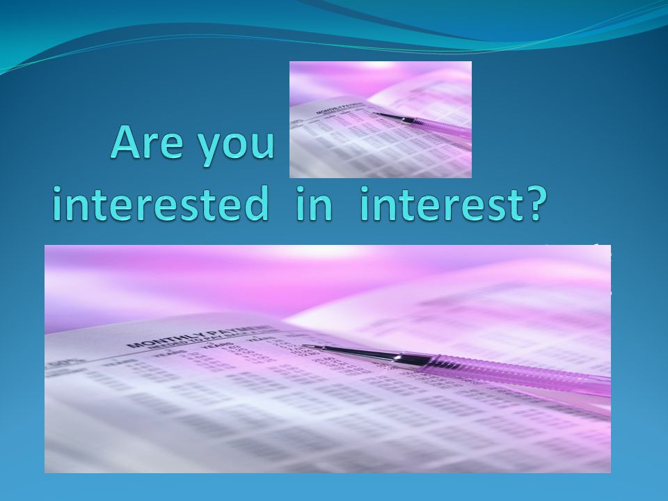 Are you interested in interest