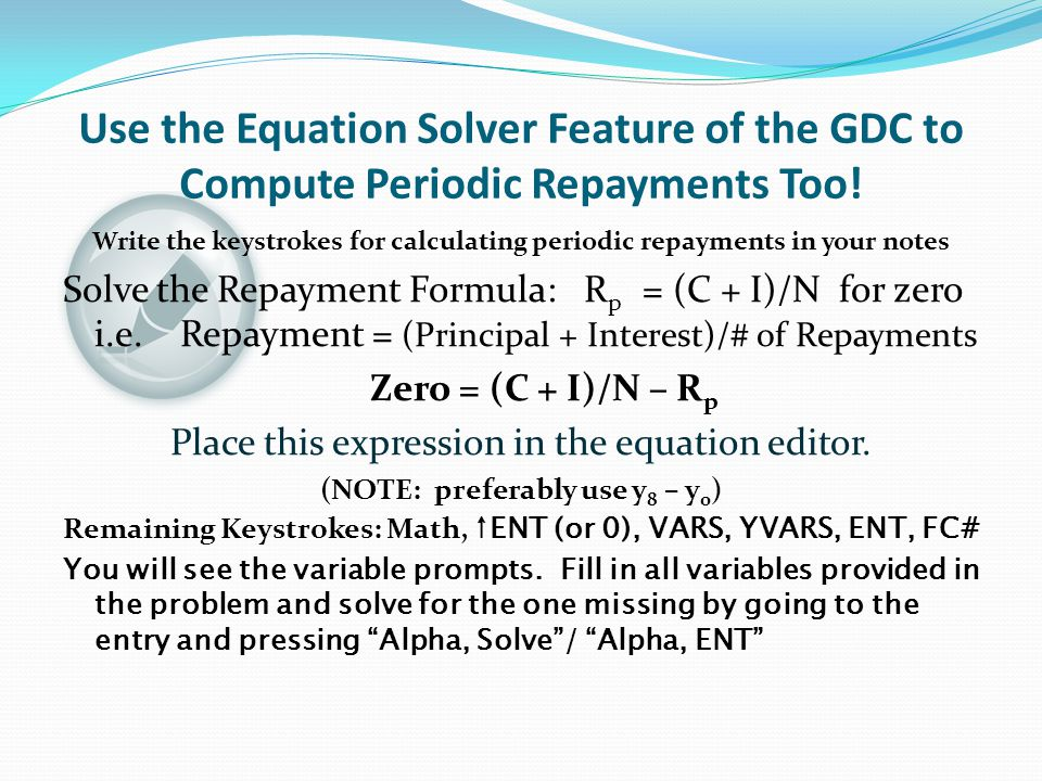 Use the Equation Solver Feature of the GDC to Compute Periodic Repayments Too!