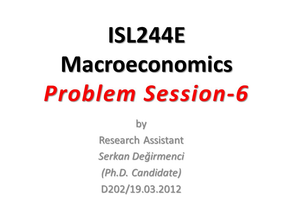 ISL244E Macroeconomics Problem Session-6
