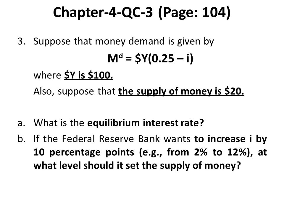 Chapter-4-QC-3 (Page: 104) 3. Suppose that money demand is given by