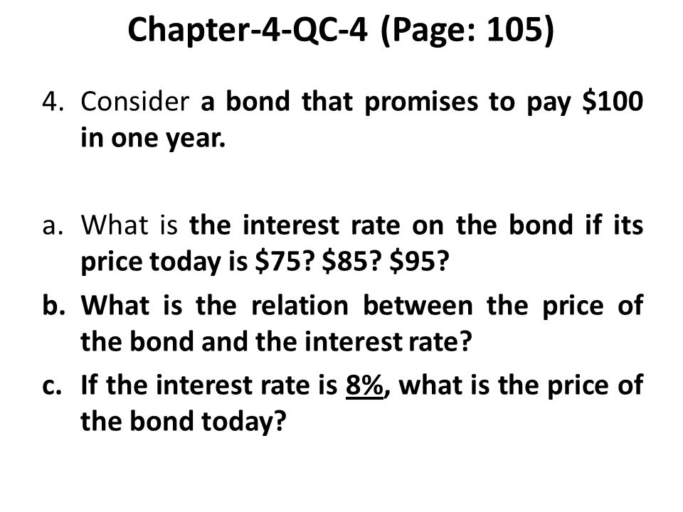 Chapter-4-QC-4 (Page: 105) 4. Consider a bond that promises to pay $100 in one year.