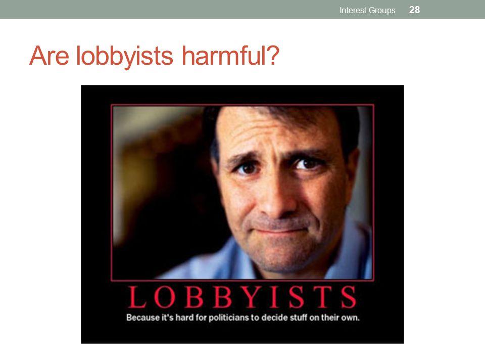 Interest Groups Are lobbyists harmful