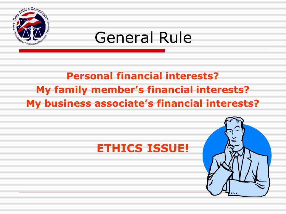 General Rule ETHICS ISSUE! Personal financial interests