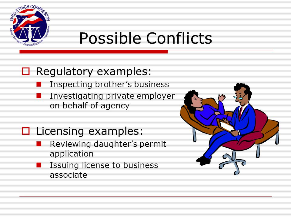 Possible Conflicts Regulatory examples: Licensing examples: