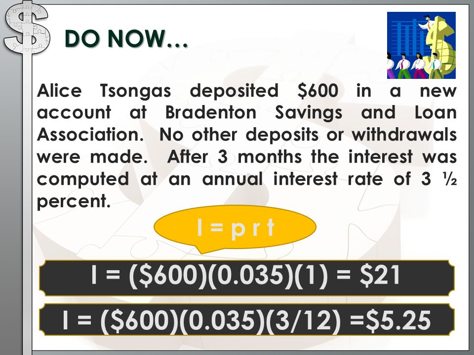I = ($600)(0.035)(1) = $21 I = ($600)(0.035)(3/12) =$5.25