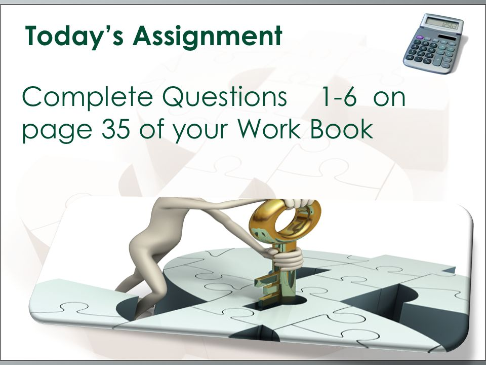Today's Assignment Complete Questions 1-6 on page 35 of your Work Book