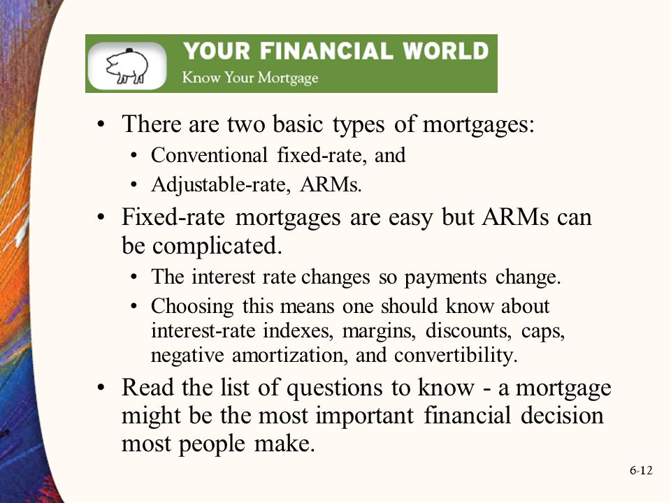 There are two basic types of mortgages: