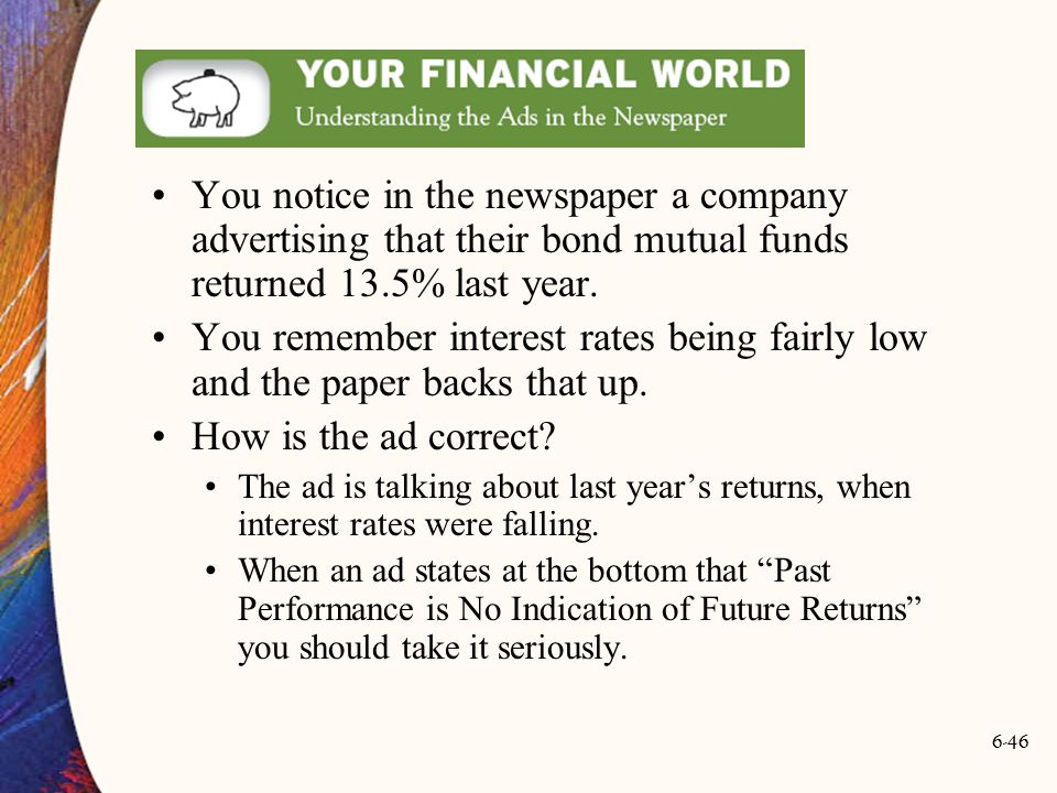 You notice in the newspaper a company advertising that their bond mutual funds returned 13.5% last year.
