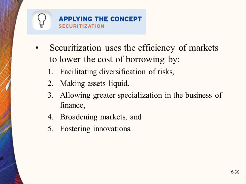 Securitization uses the efficiency of markets to lower the cost of borrowing by: