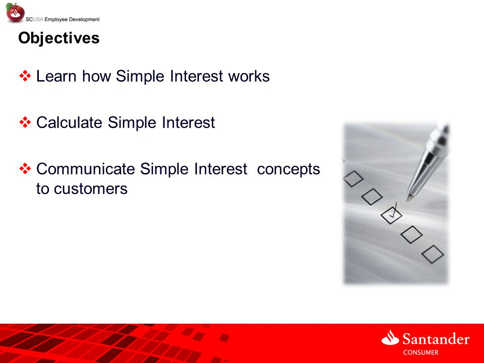Objectives Learn how Simple Interest works. Calculate Simple Interest.
