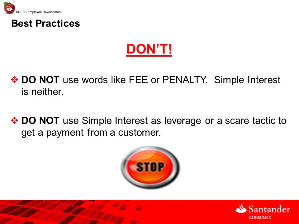 Best Practices DON'T! DO NOT use words like FEE or PENALTY. Simple Interest is neither.